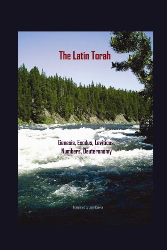The Latin Torah: Fresh Translations of Genesis, Exodus, Leviticus, Numbers, Deuteronomy